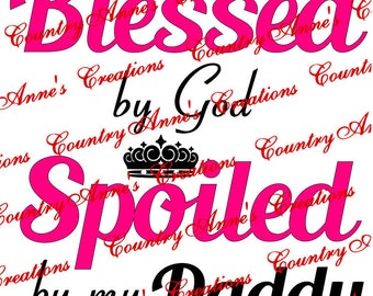 """SVG PNG DXF Eps Ai Wpc Cut file for Silhouette, Cricut, Pazzles, ScanNCut - """"Blessed by God spoiled by Daddy"""" svg"""