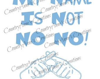 SVG PNG DXF Eps Ai Wpc Cut file for Silhouette, Cricut, Pazzles, ScanNCut - My Name is not No No svg