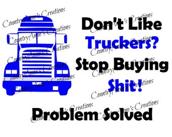 "SVG PNG DXF Eps Ai Wpc Cut file for Silhouette, Cricut, Pazzles  - ""Don't Like Truckers?"" svg"