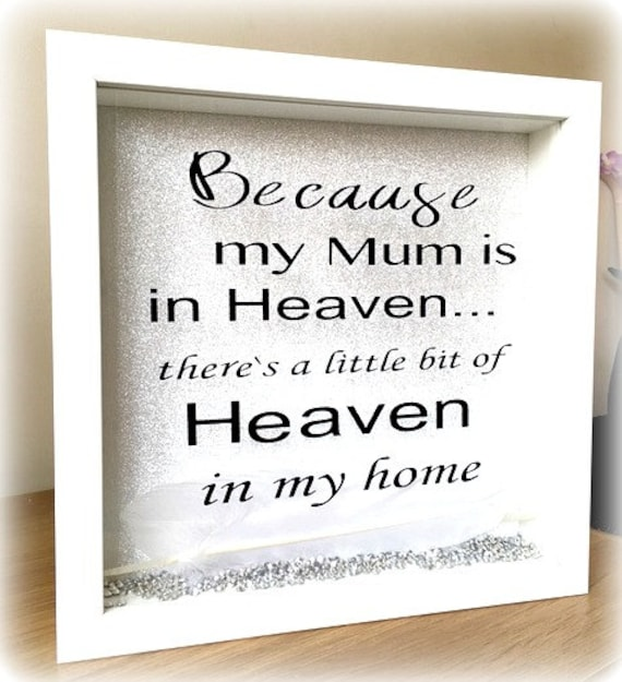 Because my Mam is in heaven there/'s a little bit of heaven in my home complete
