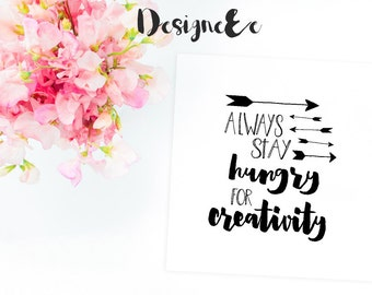 Quote Print - Always stay hungry for creativity