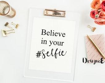 Print - Believe In Your #Selfie