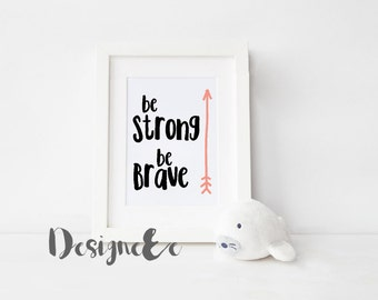 Quote Print - Be brave Be strong