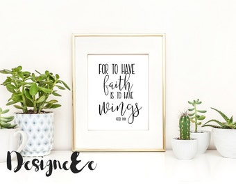 Quote Print - For to have faith is to have wings