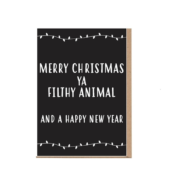 Merry Christmas Ya Filthy Animal And A Happy New Year.Merry Christmas Ya Filthy Animal Card Home Alone Christmas Card Happy New Year Card Filthy Animal Christmas Card