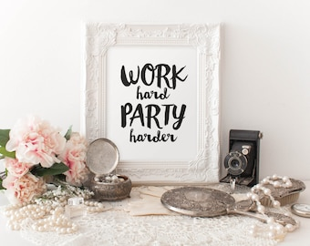 WORK hard PARTY harder - Instant Download - 8x10 - 11x14 - Motivational - Printable art - Hand Lettering - Home Decor