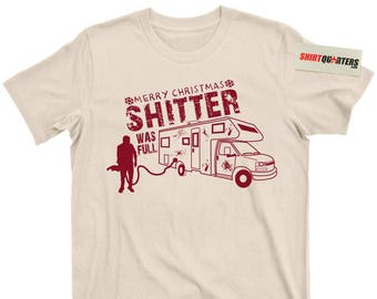 Randy Quaid Cousin Eddie shitter's Shitter Was Full National Lampoons Christmas Vacation Clark Griswold Family Truckster movie Tee T shirt