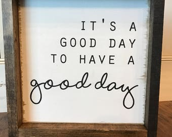 Farmhouse Style Framed Wood Sign: It's A Good Day To Have A Good Day