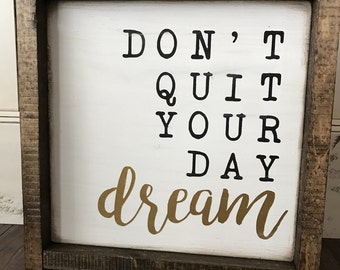 "Farmhouse Style ""Don't Quit Your Day Dream"" Sign"