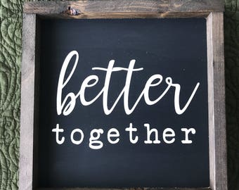 Better Together • Farmhouse Style • Framed Wood Sign