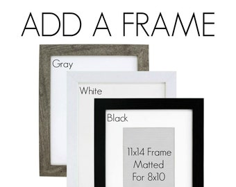 ADD a FRAME to your order - Black, Gray or White Frames, Please select 11x14 frame with or without Mat Board, Ready to Hang