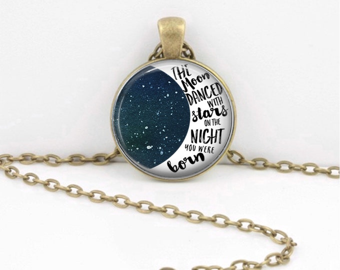 The Moon Danced with the Stars .... On the Night You Were Born  Pendant Necklace Inspiration Jewelry or Key Ring