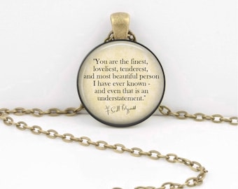 You are the finest... F Scott Fitzgerald Literary Books Librarian Teacher Gift Pendant Necklace or Key Ring