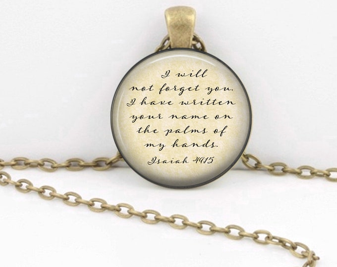 I will not forget you...(Isaiah 49) Grief Loss Sympathy Memorial Faith Spiritual Bible Necklace Jewelry Pendant or Key Ring