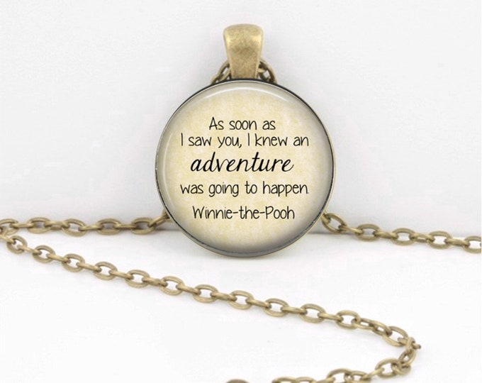 Winnie the Pooh As soon as I saw you I knew an adventure was going to happen Text Poem Pendant Necklace Inspiration Jewelry or Key Ring
