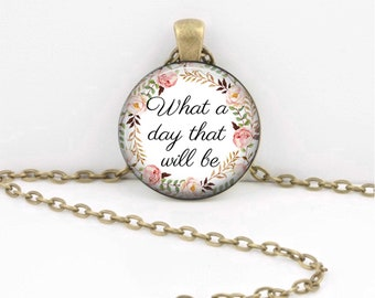What a Day that will Be Hymn Bible Fellowship Gift Pendant Necklace or Key Ring