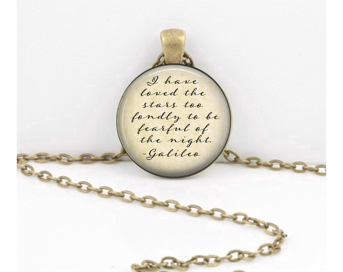 I Have Loved the Stars Too Fondly to be Fearful of the Night Galileo Gift  Jewelry Necklace Pendant or Key Ring