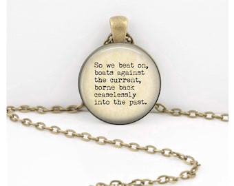 """Gatsby """"So we beat on, boats against the current, borne back ceaselessly into the past,"""" Fitzgerald Pendant Necklace or Key Ring"""