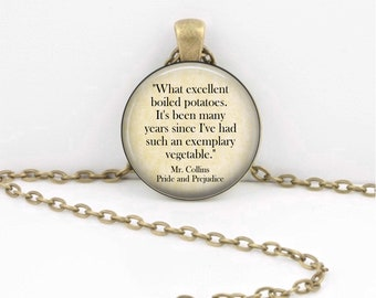 "Jane Austen Mr. Collins Pride and Prejudice ""What excellent boiled potatoes...""  Jewelry Necklace Pendant or Key Ring"
