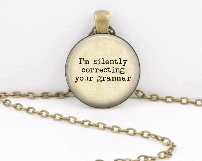 I'm silently correcting your grammar  Pendant Necklace Teacher Librarian Grammarian Jewelry or Key Ring