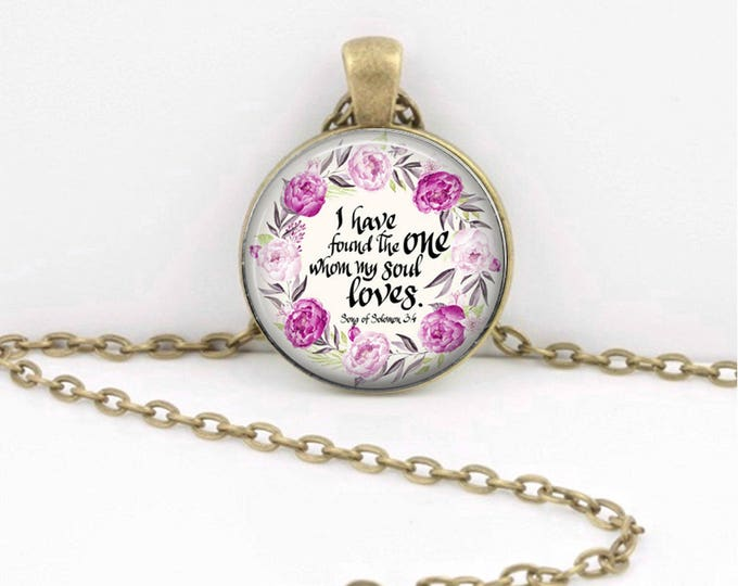 Song of Solomon 3:4 I have found the one my Soul loves Bible Verse Pendant Gift Love Gift Valentines Day Gift Bridal Shower Gift