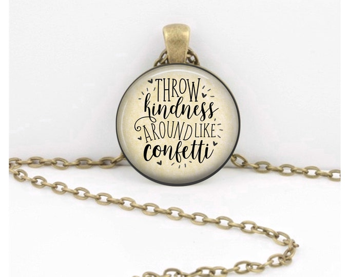 Throw Kindness around like Confetti Pendant Necklace Gift Inspiration Jewelry or Key Ring