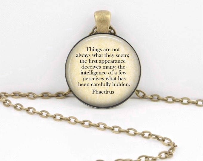 Phaedrus - Quote -  Things are not always what they seem -  jewelry necklace or Key Ring