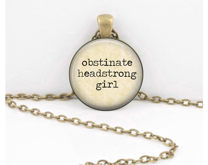 Jane Austen Obstinate Headstrong Girl Pride and Prejudice Gift Pendant Necklace or Key Ring