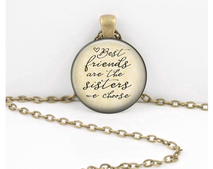 Best Friend Necklace, Friend Birthday Gift, Best Friends are the Sisters We Choose, Sisterhood, Friendship Pendant Necklace or Key RIng