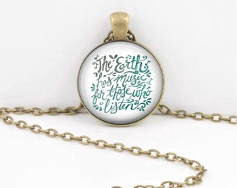 The Earth Has Music For Those Who Listen Shakespeare Quote  Pendant Necklace Jewelry or Key Ring
