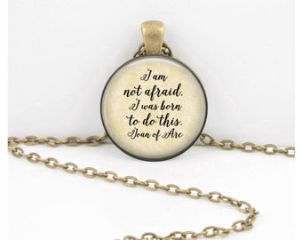 "Encouragement ""I am not afraid. I was born to do this."" Joan of Arc Jewelry Necklace Pendant or Key Ring"