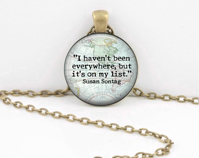 """Traveler Gift """"I haven't been everywhere but it's on my list"""" Journey  Pendant Necklace or Key Ring"""