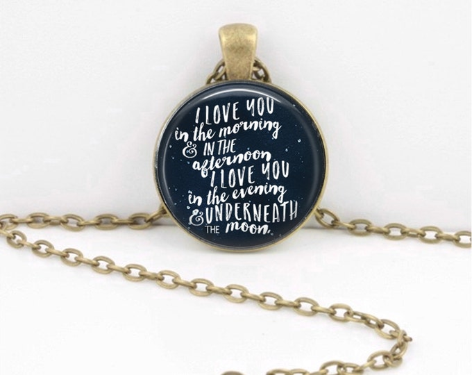 """I love you in the morning, and ....."""" lyrics Moon  Pendant Necklace Inspiration Jewelry or Key Ring"""