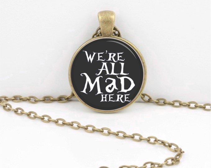 """Alice in Wonderland """"We're All Mad Here"""" Glass Pendant Necklace or Key Ring"""