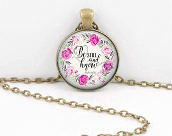 Be still and know Christian Pendant Bible Fellowship Gift  Pendant Necklace or Key Ring