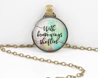 With brave wings she flies friendship encouragement Gift Pendant Necklace Key Ring