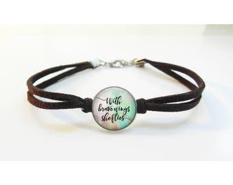 With brave wings she flies bracelet - leather bracelet - Friendship Gift - Sister Gift