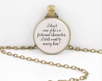 "Reader Fangirl Quote ""I don't care if he's a fictional character, I still want to marry him!""  Pendant Necklace Inspiration Jewelry"