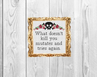 What doesn't kill you mutates and tries again - Funny Subversive Snarky Cross Stitch Pattern - Instant Download