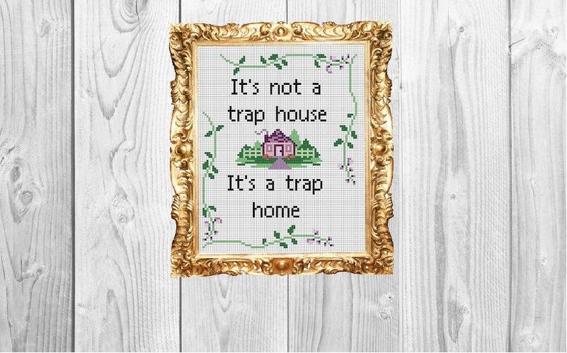 It's not a trap house, it's a trap home - Cross Stitch Pattern - Instant  Download