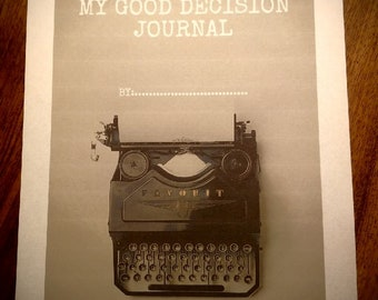 My GOOD DECISION Journal  Not a diary, a place to plan the big things happening in your life