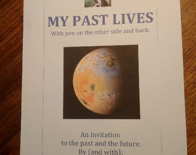 MY PAST LIVES - with you on the other side and back.  An invitation to the past and the future.