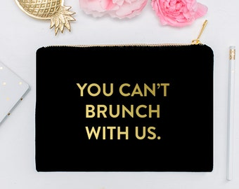 You Can't Brunch With Us - Makeup Cosmetic Bag, Makeup Brush Holder, Lashes Make Up Bag, Makeup Storage, Cosmetic Bag, Cosmetic Organizer