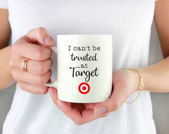 Funny I Can't Be Trusted at Target Coffee or Tea Mug