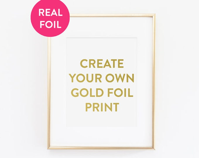 Featured listing image: Custom Personalized Gold Foil Print to Make Your Own in 5x5, 5x7 or 8.5x11 Sizes