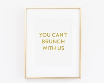 Mean Girls Sayings You Can't Brunch With Us Gold Print