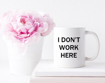 Funny Mug - I Don't Work Here Ceramic Coffee or Tea Mug