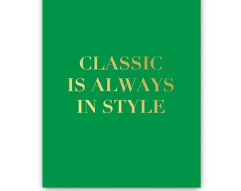 Inspirational Classic Is Always In Style Gold Foil Print