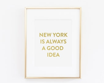 New York Is Always A Good Idea  Gold Foil Print
