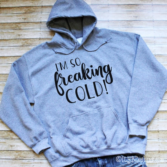 I am Freaking Cold Always cold Frozen Unisex Hoodie